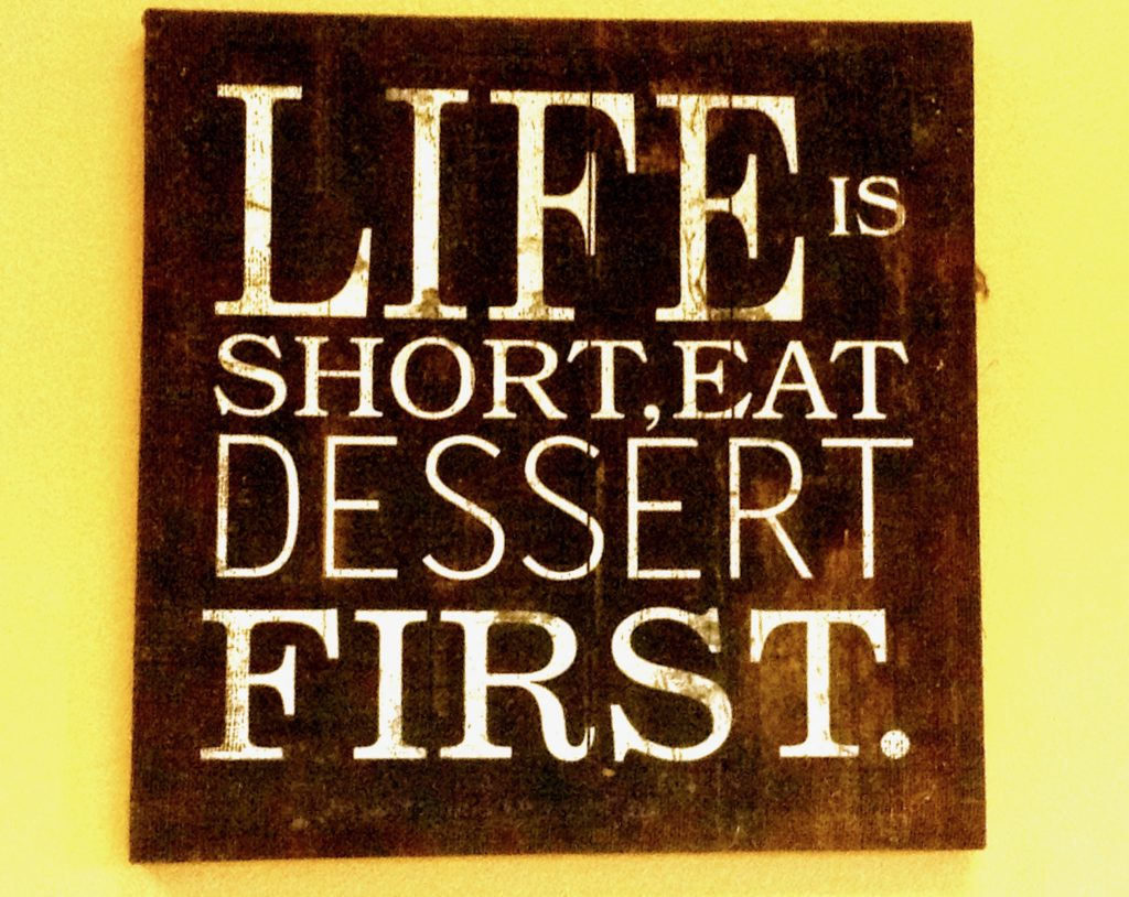 A Life is Short, Eat Desert First sign at le Rendezvous Cafe in Las Cruces, where they serve a good French Onion Soup.