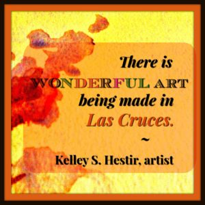 Artist Kelley S. Hester opines on the Las Cruces art scene.